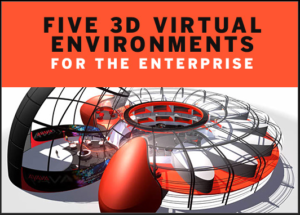 Five 3D virtual environments for the enterprise